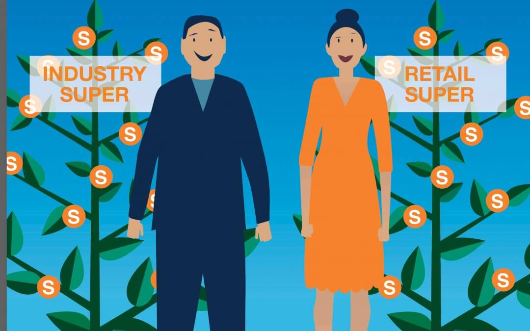 Superannuation Insight: Industry Super versus Retail Super. Which is better for you?